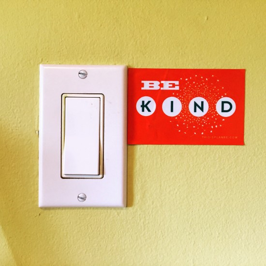 The sticker's new home is next to the light switch in Bella's house so everytime someone turns on the light she is reminded to Be Kind!